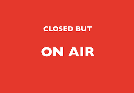 CLOSED BUT ON AIR